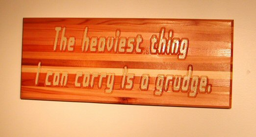 The heaviest thing I can carry is a grudge