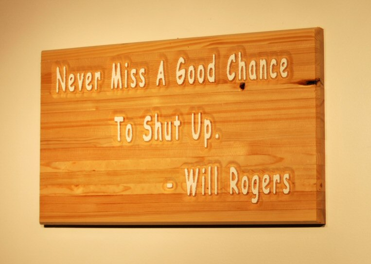 Never Miss a Good Chance to Shut Up - Will Rogers
