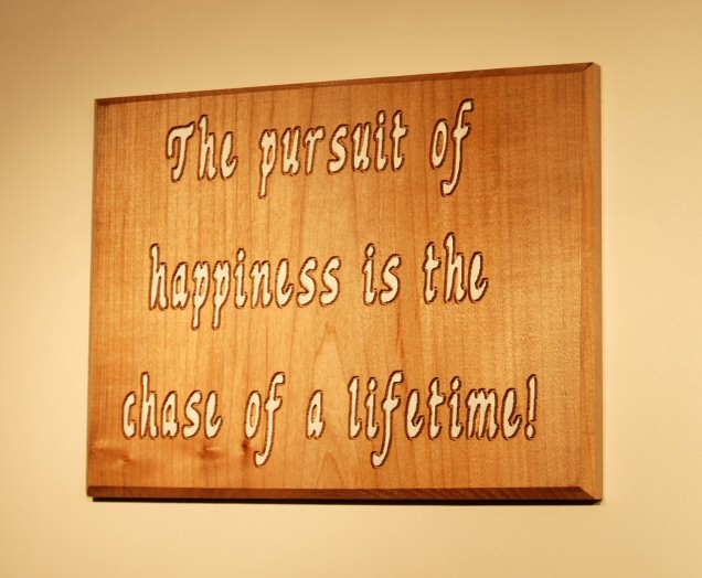 The pursuit of happiness is the chase of a lifetime!